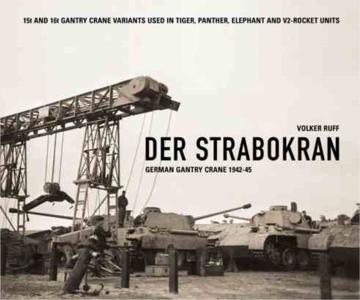 Der Strabokran - German Gantry Crane 1942-45 [Volker Ruff]